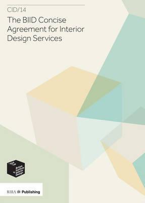 BIID Concise Agreement for Interior Design Services: CID/14 by British Institute of Interior Design