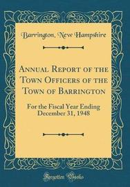 Annual Report of the Town Officers of the Town of Barrington by Barrington New Hampshire