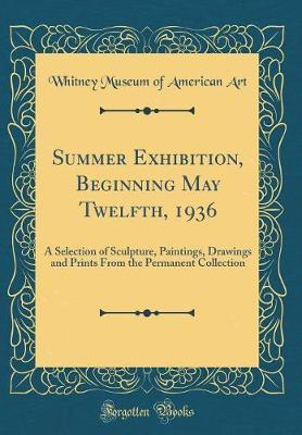 Summer Exhibition, Beginning May Twelfth, 1936 by Whitney Museum of American Art