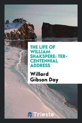 The Life of William Shakspere by Willard Gibson Day