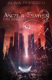 Angel's Feather - Flyer Chronicles I by Alina Popescu