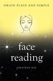 Face Reading, Orion Plain and Simple by Jonathan Dee