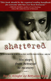 Shattered: A Handbook for Dealing with Emotional Abuse - Six Steps from Betrayal to Recovery by Fay Klingler image