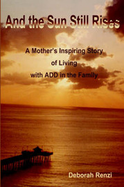 And the Sun Still Rises: A Mother's Inspiring Story of Living with Add in the Family by Deborah Renzi image