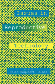 Issues in Reproductive Technology by Helen B. Holmes