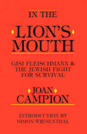 In the Lion's Mouth: Gisi Fleischmann & the Jewish Fight for Survival by Joan Campion image