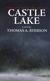 Castle Lake: Tragedy and Evil Rise from the Mist by Thomas A. Ryerson image