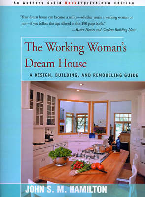The Working Woman's Dream House: A Design, Building, and Remodeling Guide by John S.M. Hamilton