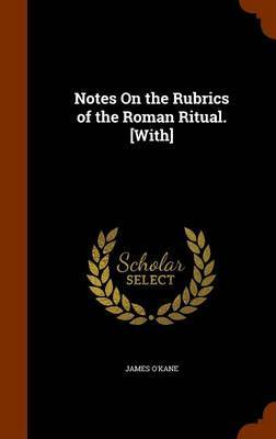 Notes on the Rubrics of the Roman Ritual. [With] by James O'Kane image