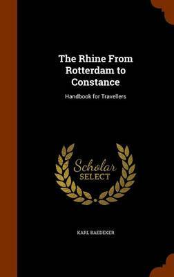 The Rhine from Rotterdam to Constance by Karl Baedeker