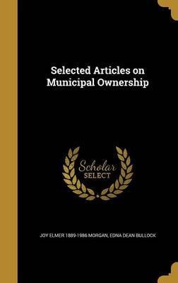 Selected Articles on Municipal Ownership by Joy Elmer 1889-1986 Morgan