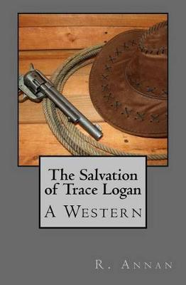 The Salvation of Trace Logan by R Annan