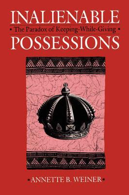 Inalienable Possessions by Annette B Weiner