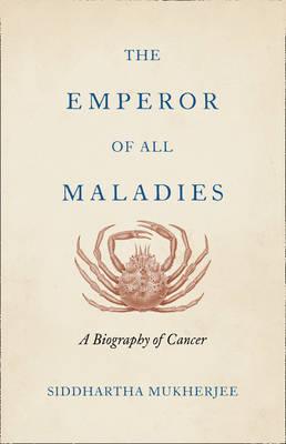 The Emperor of All Maladies by Siddhartha Mukherjee