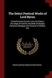 The Select Poetical Works of Lord Byron by Baron George Gordon Byron Byron image