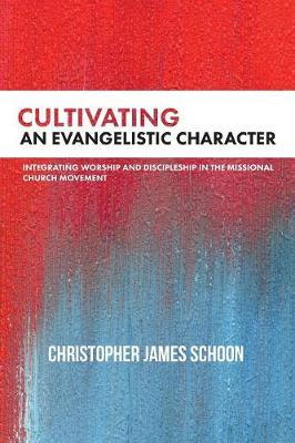 Cultivating an Evangelistic Character by Christopher James Schoon