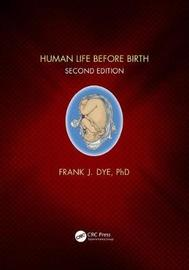 Human Life Before Birth, Second Edition by Frank Dye