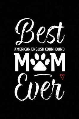 Best American English Coonhound Mom Ever by Arya Wolfe
