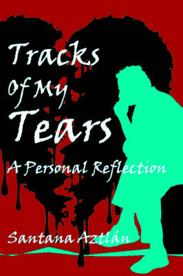 Tracks of My Tears: A Personal Reflection by Santana Aztlc!n image