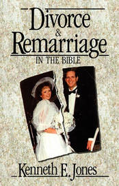 Divorce and Remarriage by Kenneth E Jones