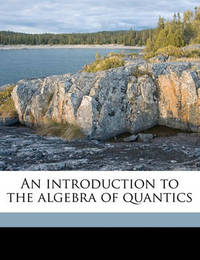 An Introduction to the Algebra of Quantics by Edwin Bailey Elliott