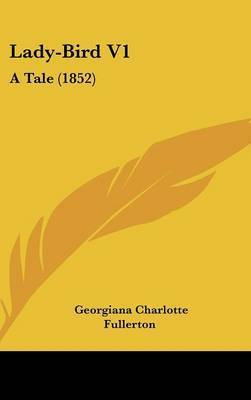 Lady-Bird V1: A Tale (1852) by Georgiana Charlotte Fullerton