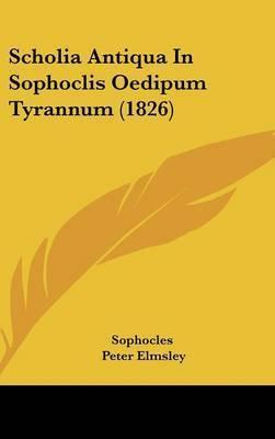 Scholia Antiqua in Sophoclis Oedipum Tyrannum (1826) by Sophocles