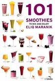 101 Smoothies to Mix and Enjoy by Eliq Maranik