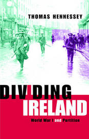 Dividing Ireland by Thomas Hennessey