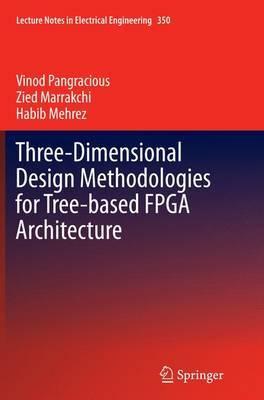 Three-Dimensional Design Methodologies for Tree-based FPGA Architecture by Vinod Pangracious