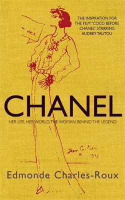 Chanel: Her Life, Her World, and the Woman Behind the Legend She Herself Created by Edmonde Charles-Roux