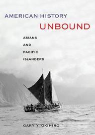 American History Unbound by Gary Y Okihiro