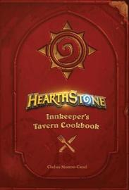 Hearthstone: Innkeeper's Tavern Cookbook by Chelsea Monroe-Cassel