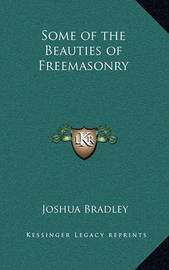 Some of the Beauties of Freemasonry by Joshua Bradley
