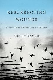 Resurrecting Wounds by Shelly Rambo image