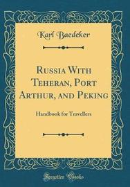 Russia with Teheran, Port Arthur, and Peking by Karl Baedeker image