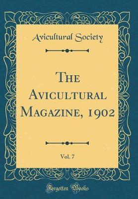 The Avicultural Magazine, 1902, Vol. 7 (Classic Reprint) by Avicultural Society