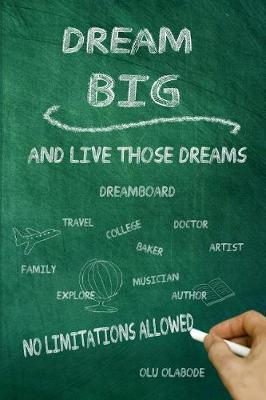 Dream Big and Live Those Dreams by Olu Olabode