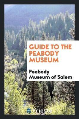 Guide to the Peabody Museum by Peabody Museum of Salem
