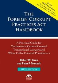The Foreign Corrupt Practices ACT Handbook by Robert W. Tarun image