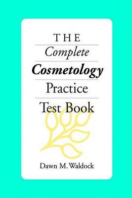 The Complete Cosmetology Practice Test Book by Dawn M. Waldock