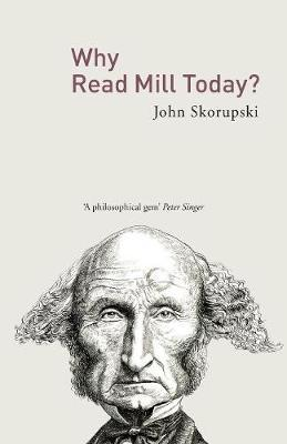 Why Read Mill Today? by John Skorupski