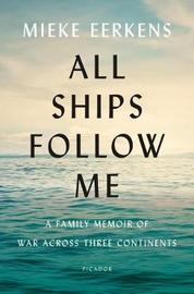 All Ships Follow Me by Mieke Eerkens