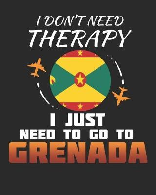 I Don't Need Therapy I Just Need To Go To Grenada by Maximus Designs