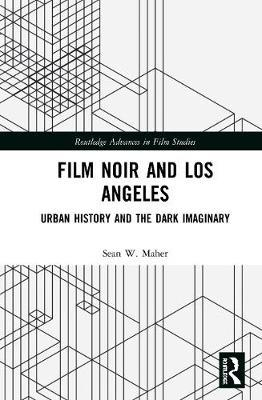 Film Noir and Los Angeles by Sean W. Maher