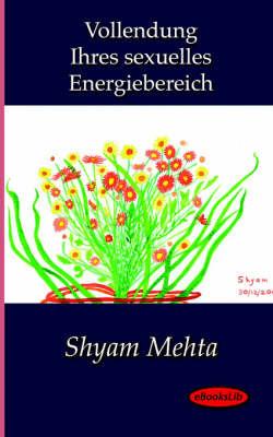 Vollendung Ihres Sexuelles Energiebereich by Shyam Mehta image