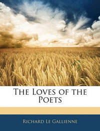 The Loves of the Poets by Richard Le Gallienne