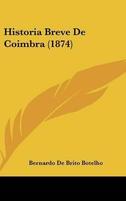 Historia Breve de Coimbra (1874) by Bernardo De Brito Botelho image