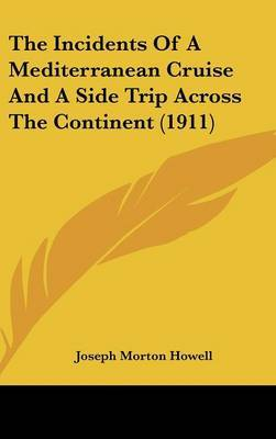 The Incidents of a Mediterranean Cruise and a Side Trip Across the Continent (1911) by Joseph Morton Howell image