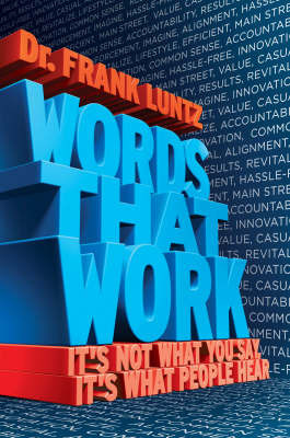 Words That Work by Frank I. Luntz